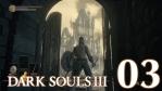 #03 【PS4版】 DARK SOULS Ⅲ (ダークソウル 3) 【ロスリックの高壁 #01】