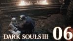 #06 【PS4版】 DARK SOULS Ⅲ (ダークソウル 3) 【不死街 #02】