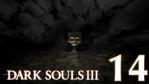 #14 【PS4版】 DARK SOULS Ⅲ (ダークソウル 3) 【カーサスの地下墓 #02】