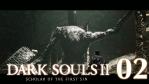 #02 【PC版】SCHOLAR OF THE FIRST SIN | DARKSOULS Ⅱ【朽ちた巨人の森】