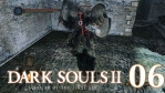 #06【PC版】SCHOLAR OF THE FIRST SIN | DARKSOULS Ⅱ【忘却の牢】