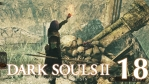 #18【PC版】SCHOLAR OF THE FIRST SIN | DARKSOULS Ⅱ【虚ろの影の森】